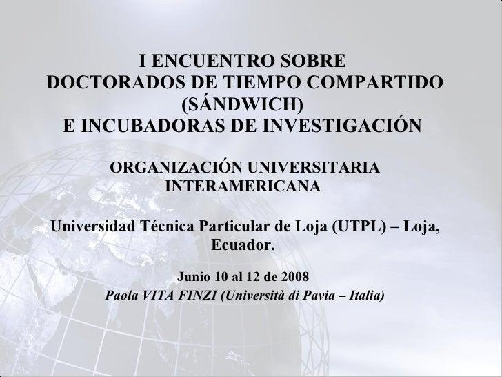 I ENCUENTRO SOBRE  DOCTORADOS DE TIEMPO COMPARTIDO (SÁNDWICH)  E INCUBADORAS DE INVESTIGACIÓN  ORGANIZACIÓN UNIVERSITARIA ...