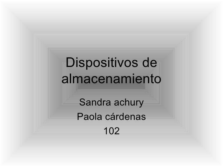 Dispositivos de almacenamiento Sandra achury Paola cárdenas 102