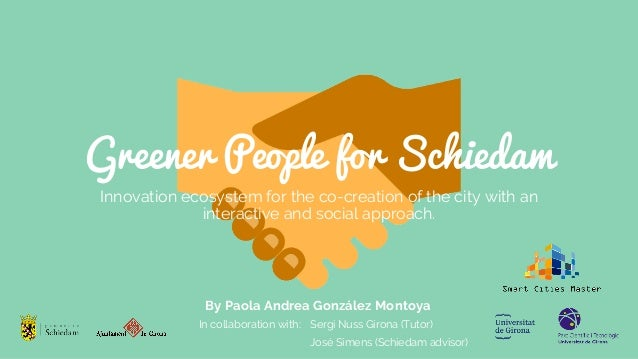 Greener People for Schiedam Innovation ecosystem for the co-creation of the city with an interactive and social approach. ...