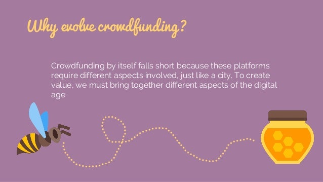 Why evolve crowdfunding? Crowdfunding by itself falls short because these platforms require different aspects involved, ju...