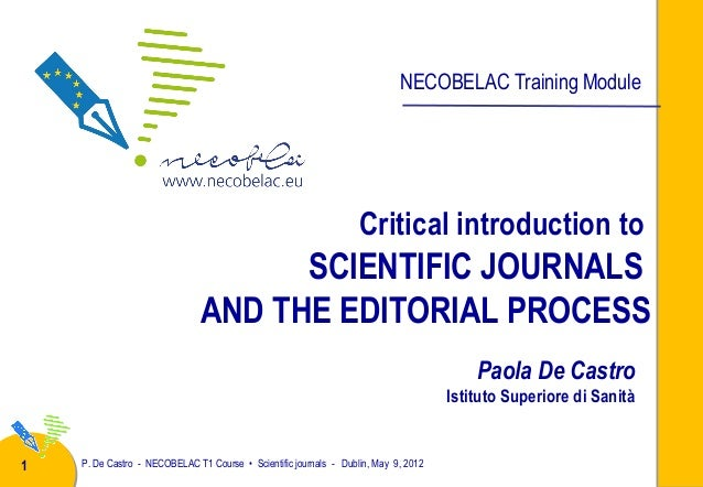 NECOBELAC Training Module  Critical introduction to  SCIENTIFIC JOURNALS AND THE EDITORIAL PROCESS Paola De Castro Istitut...