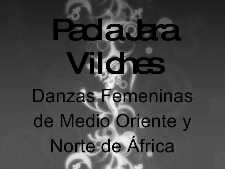 Paola Jara Vilches Danzas Femeninas de Medio Oriente y Norte de África 716 9183 - 9/7554243 huraiva@gmail.com