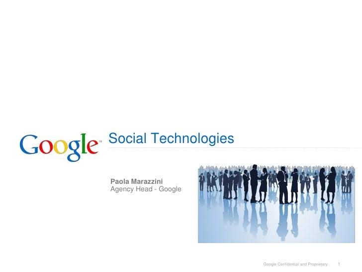 Social Technologies  Paola Marazzini Agency Head - Google                            Google Confidential and Proprietary  ...