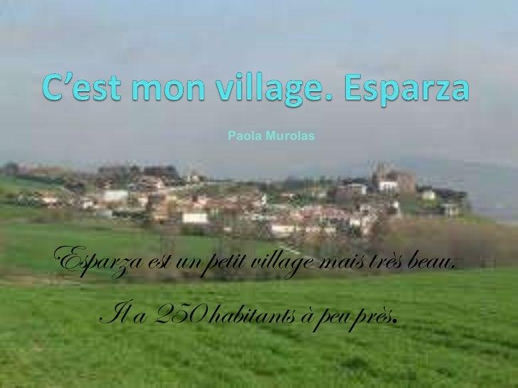 Esparza est un petit village mais très beau. Il a 250 habitants à peu près .  Paola   Murolas