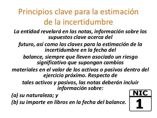 Principios clave para la estimación          de la incertidumbre La entidad revelará en las notas, información sobre los  ...