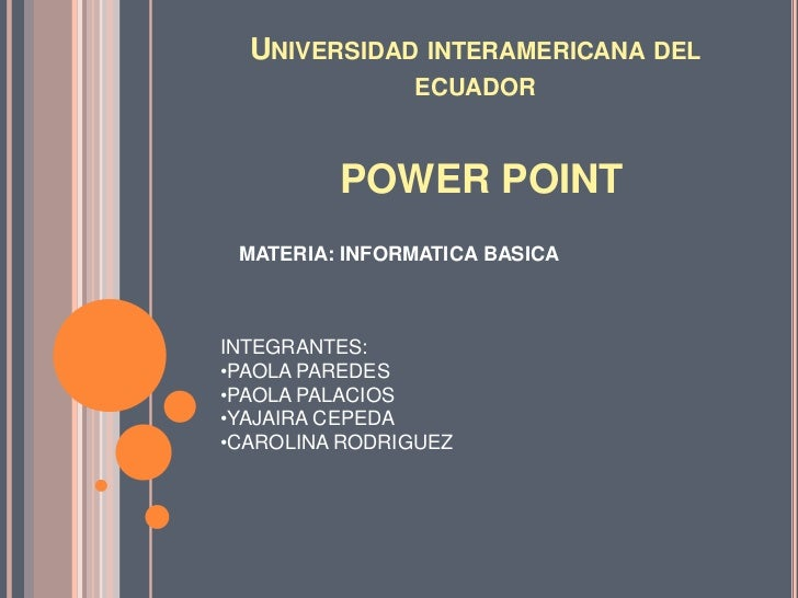 Universidad interamericana del ecuador<br />POWER POINT<br />MATERIA: INFORMATICA BASICA<br />INTEGRANTES:<br /><ul><li>PA...