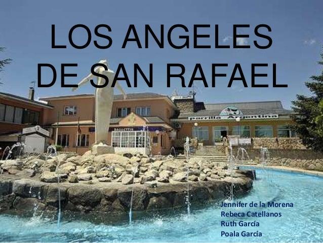 LOS ANGELES DE SAN RAFAEL Jennifer de la Morena Rebeca Catellanos Ruth García Poala García