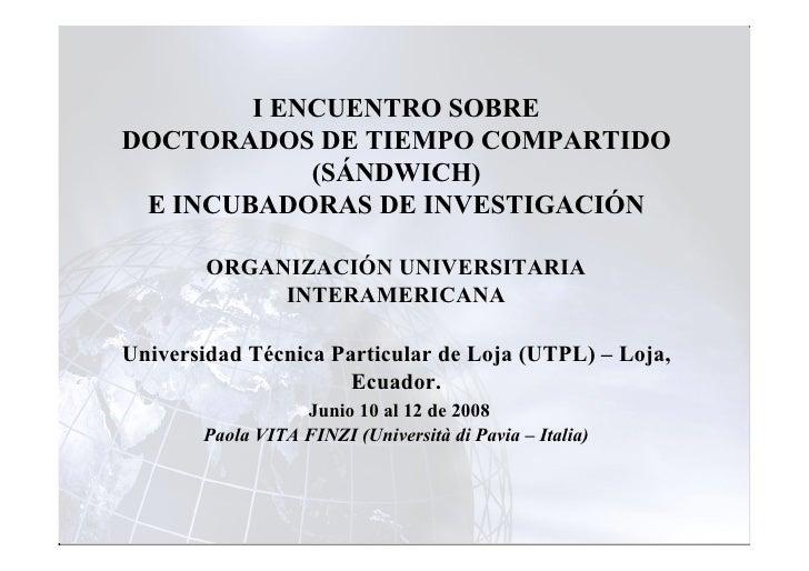 I ENCUENTRO SOBRE DOCTORADOS DE TIEMPO COMPARTIDO             (SÁNDWICH)  E INCUBADORAS DE INVESTIGACIÓN          ORGANIZA...