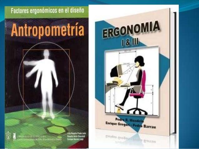 ANTOPOMETRIA  Es una ciencia compresiva general que estudia al hombre en el pasado y en el presente de cualquier cultura....