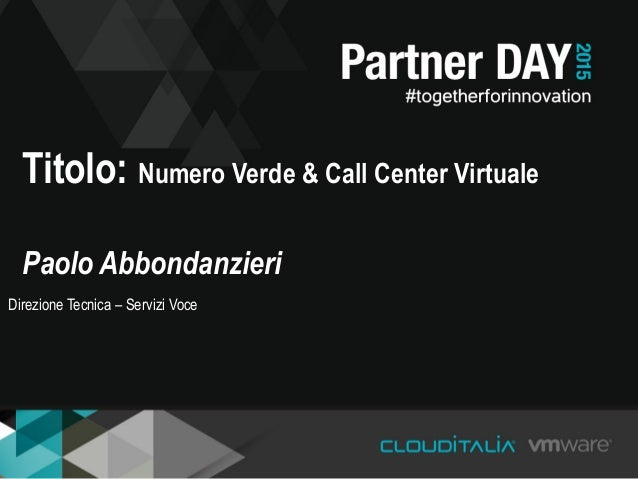 Titolo: Numero Verde & Call Center Virtuale Paolo Abbondanzieri Direzione Tecnica – Servizi Voce