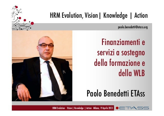 paolo.benedetti@etass.orgHRM Evolution, Vision| Knowledge | ActionHRM Evolution Vision| Knowledge | Action Milano, 19 Apri...
