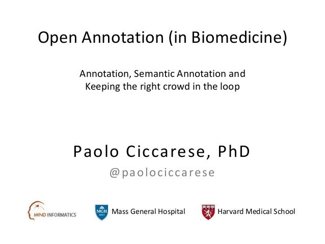 Open Annotation (in Biomedicine) Mass General Hospital Harvard Medical School Annotation, Semantic Annotation and Keeping ...