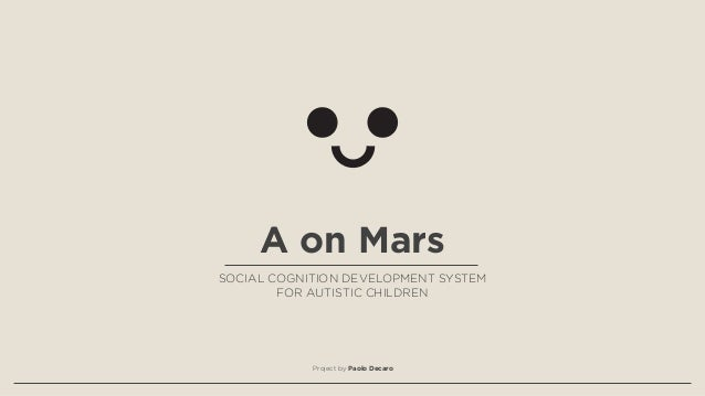 A on Mars SOCIAL COGNITION DEVELOPMENT SYSTEM FOR AUTISTIC CHILDREN  Project by Paolo Decaro