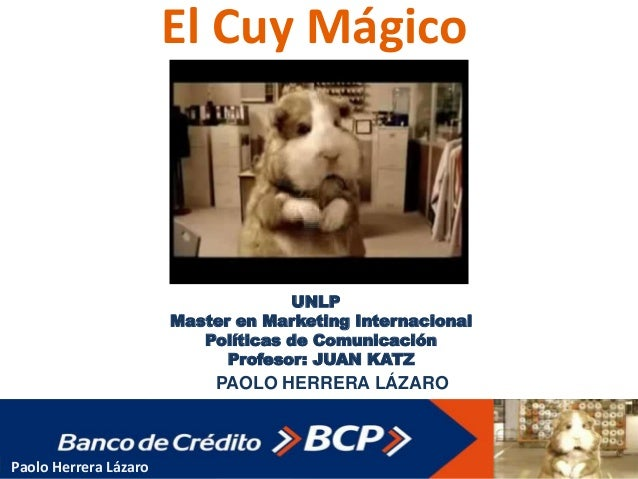 El Cuy Mágico UNLP Master en Marketing Internacional Políticas de Comunicación Profesor: JUAN KATZ PAOLO HERRERA LÁZARO Pa...