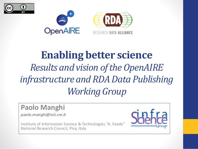 Enabling better science Results and vision of the OpenAIRE infrastructure and RDA Data Publishing Working Group Paolo Mang...