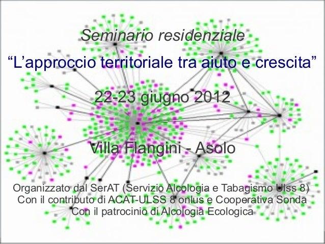 """Seminario residenziale""""L'approccio territoriale tra aiuto e crescita""""                22-23 giugno 2012               Villa..."""