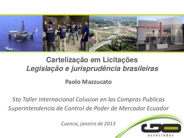 Cartelização em Licitações      Legislação e jurisprudência brasileiras                    Paolo Mazzucato 5to Taller Inte...