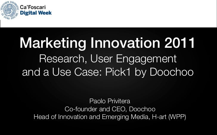 Marketing Innovation 2011   Research, User Engagementand a Use Case: Pick1 by Doochoo                     Paolo Privitera ...