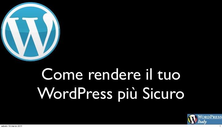 Come rendere il tuo                       WordPress più Sicurosabato 19 marzo 2011                          1