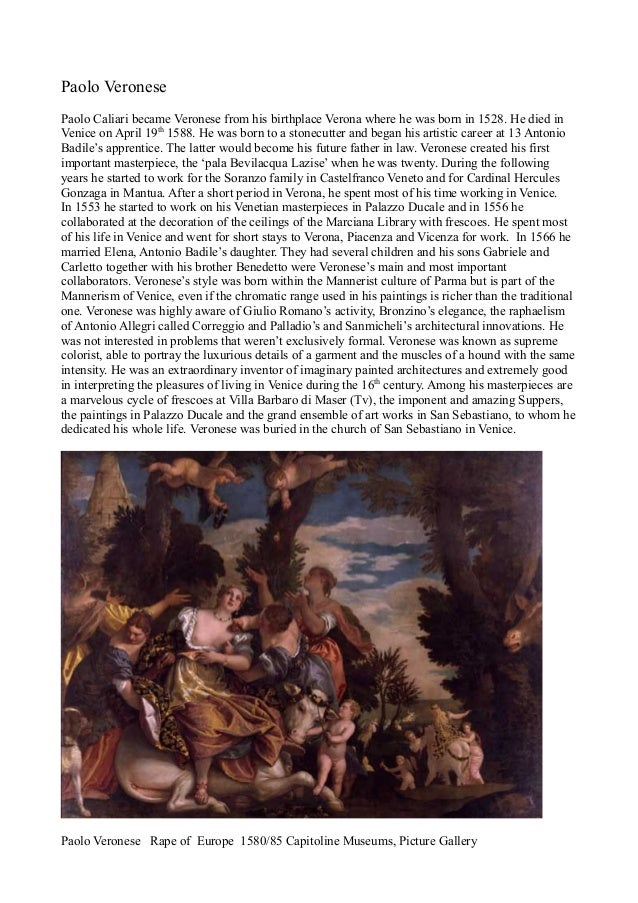 Paolo Veronese Paolo Caliari became Veronese from his birthplace Verona where he was born in 1528. He died in Venice on Ap...