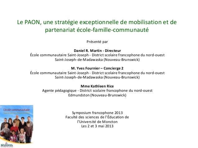 Le PAON, une stratégie exceptionnelle de mobilisation et departenariat école-famille-communautéPrésenté parDaniel R. Marti...