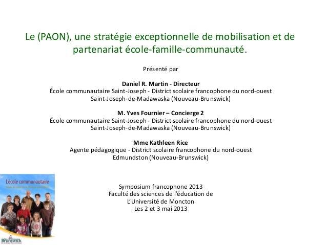 Le (PAON), une stratégie exceptionnelle de mobilisation et departenariat école-famille-communauté.Présenté parDaniel R. Ma...