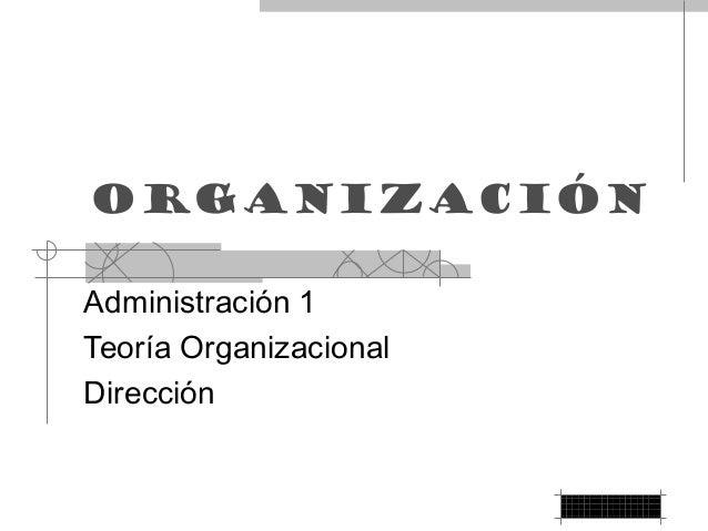 Organización Administración 1 Teoría Organizacional Dirección
