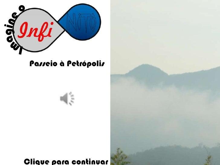 Imagine o<br />Passeio à Petrópolis<br />Clique para continuar<br />