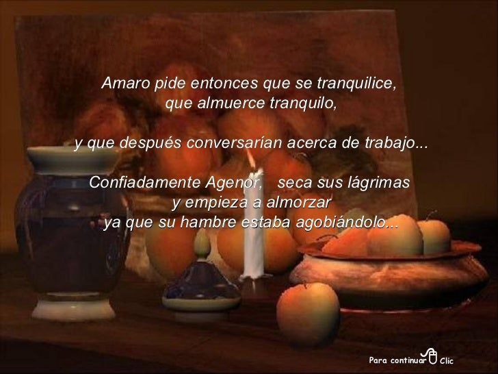 Amaro pide entonces que se tranquilice, que almuerce tranquilo, y que después conversarían acerca de trabajo... Confiadame...