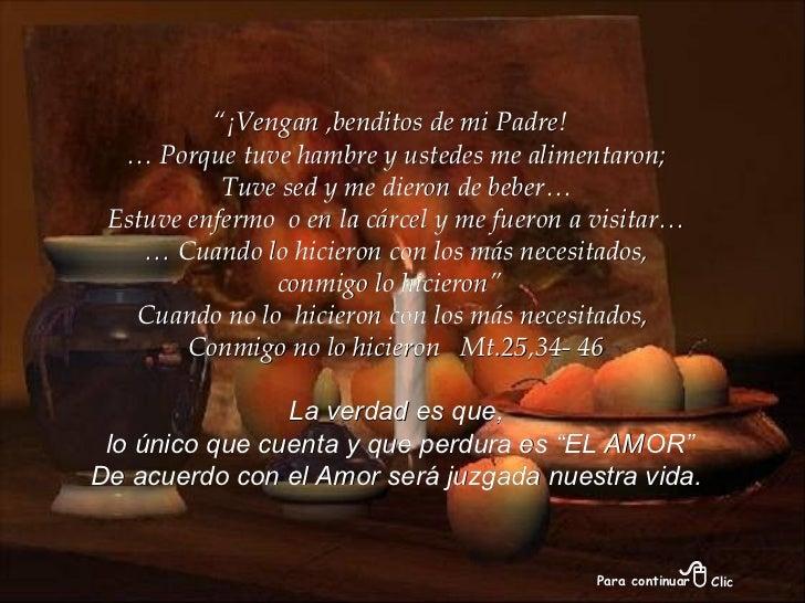 """"""" ¡Vengan ,benditos de mi Padre!  …  Porque tuve hambre y ustedes me alimentaron; Tuve sed y me dieron de beber… Estuve en..."""
