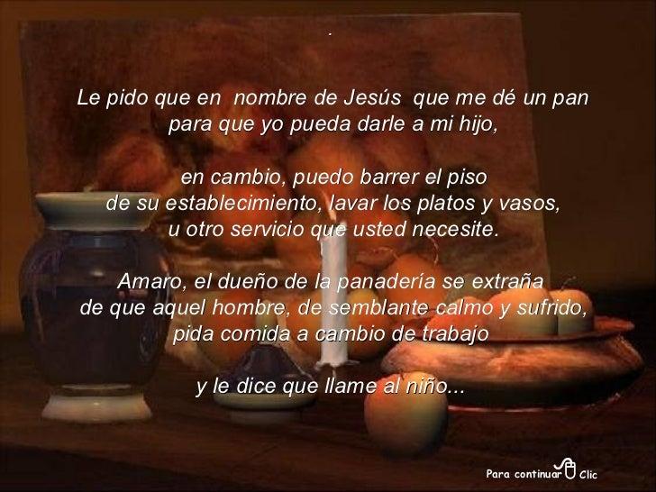 . Le pido que en  nombre de Jesús  que me dé un pan para que yo pueda darle a mi hijo, en cambio, puedo barrer el piso de ...