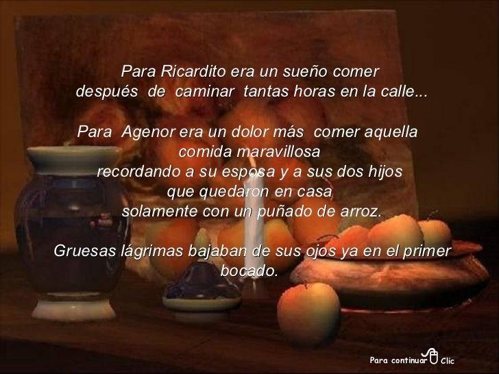 Para Ricardito era un sueño comer después  de  caminar  tantas horas en la calle... Para  Agenor era un dolor más  comer a...