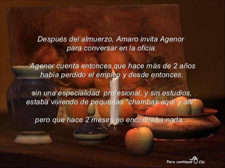 Después del almuerzo, Amaro invita Agenor para conversar en la oficia. Agenor cuenta entonces que hace más de 2 años había...