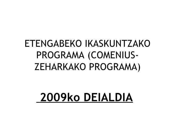 ETENGABEKO IKASKUNTZAKO PROGRAMA (COMENIUS-ZEHARKAKO PROGRAMA) 2009ko DEIALDIA
