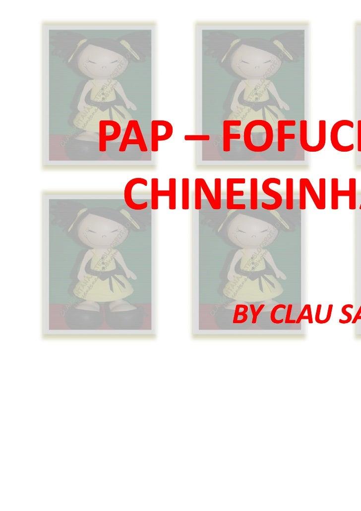 PAP – FOFUCHA CHINEISINHA     BY CLAU SANTANA