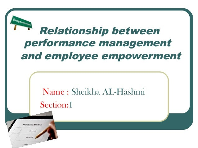 Relationship between performance management and employee empowerment Name : Sheikha AL-Hashmi Section:1
