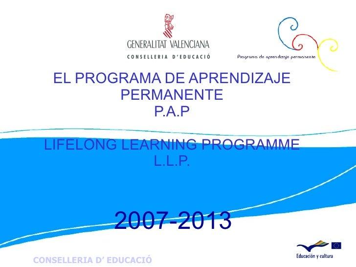 EL PROGRAMA DE APRENDIZAJE PERMANENTE P.A.P LIFELONG LEARNING PROGRAMME L.L.P. 2007-2013