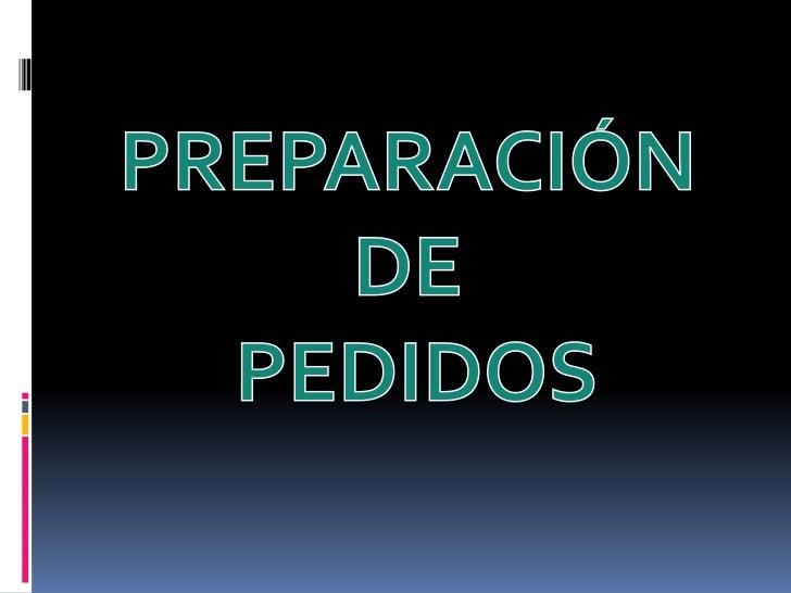 PREPARACIÓN DE<br /> PEDIDOS<br />