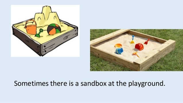 Sometimes there is a sandbox at the playground.