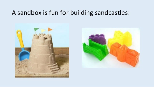 A sandbox is fun for building sandcastles!