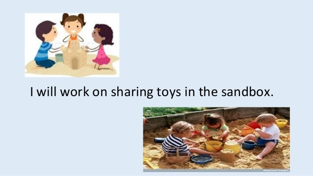 I will work on sharing toys in the sandbox.