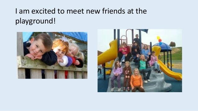 I am excited to meet new friends at the playground!