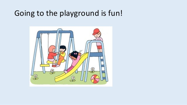 Going to the playground is fun!