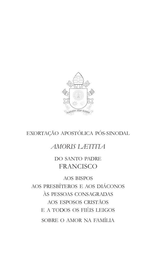 EXORTAÇÃO APOSTÓLICA PÓS-SINODAL AMORIS LÆTITIA DO SANTO PADRE FRANCISCO AOS BISPOS AOS PRESBÍTEROS E AOS DIÁCONO...