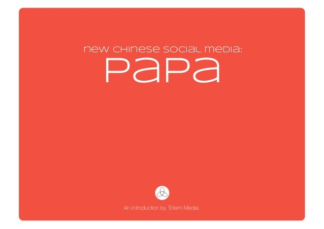 new chinese social media: papa An introduction by Totem Media.