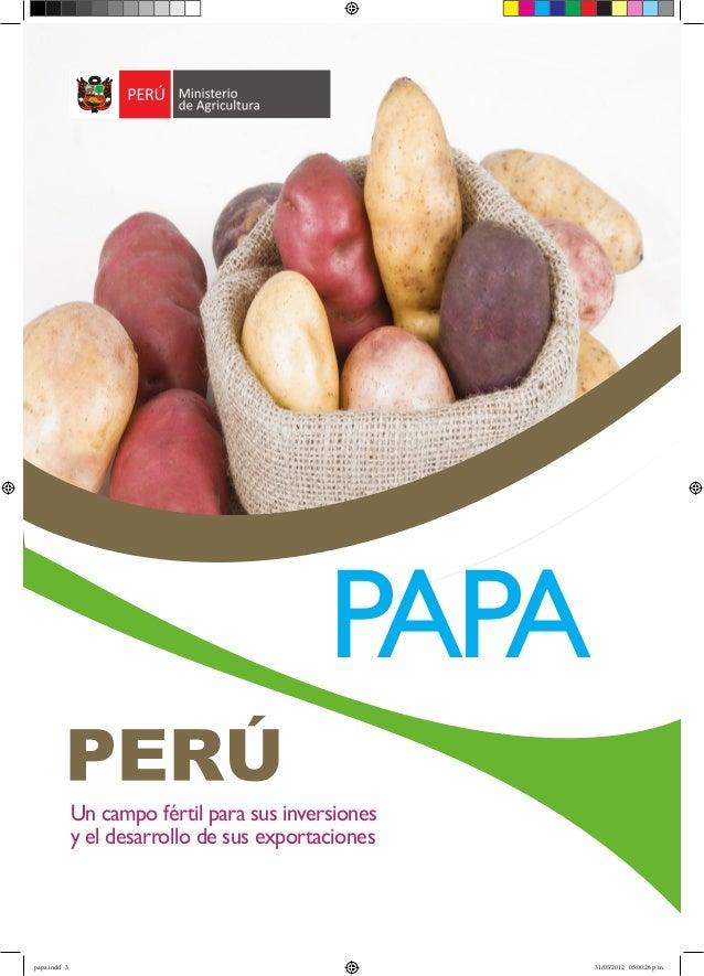 Un campo fértil para sus inversiones y el desarrollo de sus exportaciones PAPA papa.indd 3 31/05/2012 05:00:26 p.m.