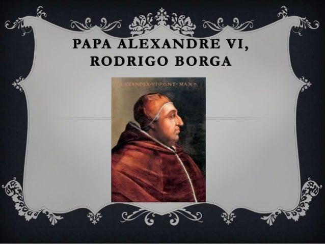 PAPA ALEXANDRE VI, RODRIGO BORGA