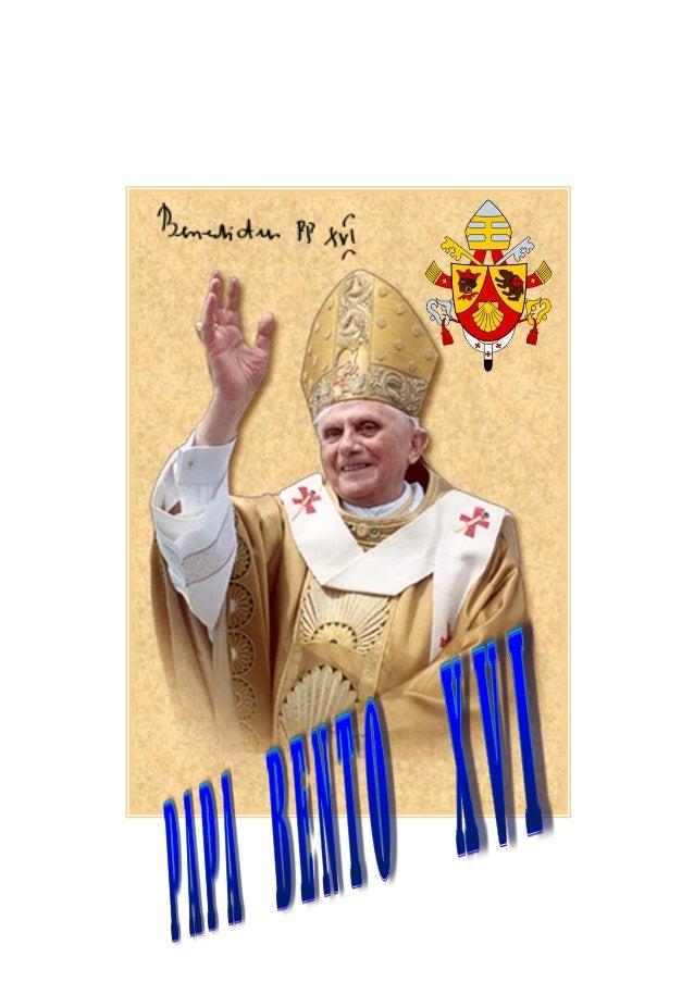     PAPA BENTO XVI                         Bento XVI                         263º papa               O Papa Emérito Bent...
