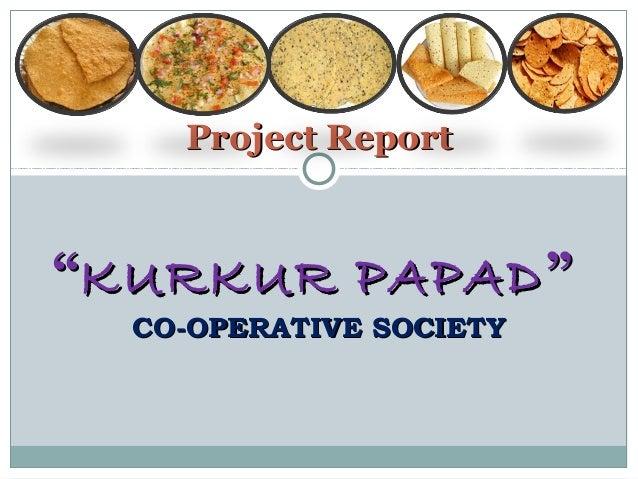 "Project Report  ""KURKUR PAPAD "" CO-OPERATIVE SOCIETY"