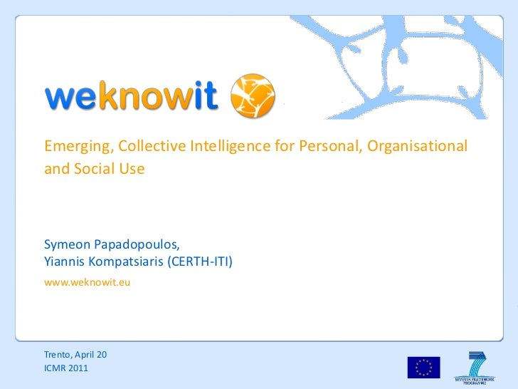 Emerging, Collective Intelligence for Personal, Organisationaland Social UseSymeon Papadopoulos,Yiannis Kompatsiaris (CERT...